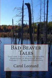 Bad beaver tales. Love and life on a new sustainable homestead in Downeast Maine - Carol Leonard - copertina