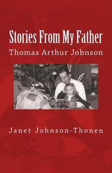 Stories from my father: Thomas Arthur Johnson - Janet Johnson-Thonen - copertina