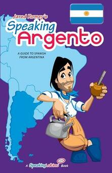 Speaking argento. A guide to spanish from Argentina - Jared Romey - copertina