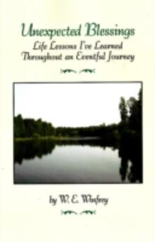 Unexpected blessings. Life lessons i've learned throughout an eventful journey - W. E. Winfrey - copertina