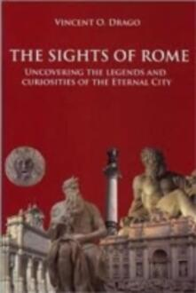 The sights of Rome. Uncovering the legends and curiosites of the Eternal City - Vincent O. Drago - copertina