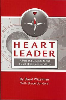 Heart leader. A personal journey to the heart of business and life - Daryl Wizelman - copertina