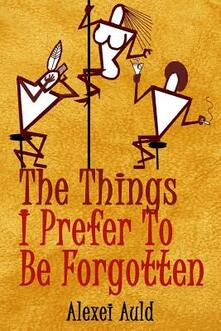The Things I Prefer To Be Forgotten