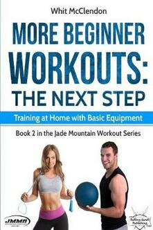 More Beginner Workouts: The Next Step: Training at Home with Basic Equipment
