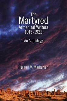The Martyred Armenian Writers: 1915-1922 - Herand M Markarian - cover