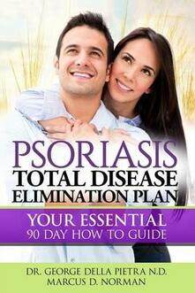 PSORIASIS, Total Disease Elimination Plan: It Starts with Food, Your Essential Natural 90 Day How to Guide!