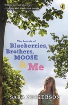 Secrets of Blueberries, Brothers, Moose & Me