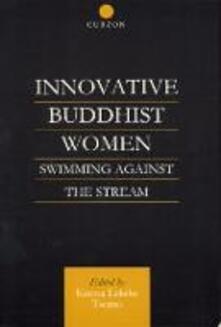 Innovative Buddhist Women: Swimming Against the Stream - Karma Lekshe Tsomo - cover