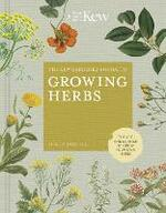 The Kew Gardener's Guide to Growing Herbs: The art and science to grow your own herbs