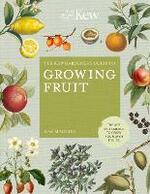 The Kew Gardener's Guide to Growing Fruit: The art and science to grow your own fruit