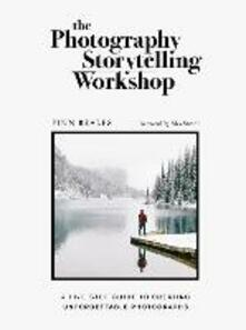 The Photography Storytelling Workshop: A five-step guide to creating unforgettable photographs - Finn Beales - cover