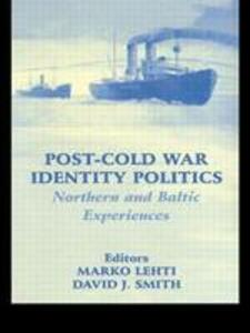 Post-Cold War Identity Politics: Northern and Baltic Experiences - David J. Smith - cover