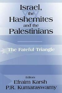 Israel, the Hashemites and the Palestinians: The Fateful Triangle - cover