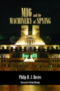 MI6 and the Machinery of Spying: Structure and Process in Britain's Secret Intelligence - Philip Davies - cover