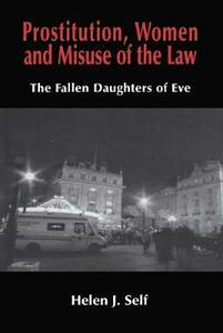 Prostitution, Women and Misuse of the Law: The Fallen Daughters of Eve - Helen J. Self - cover