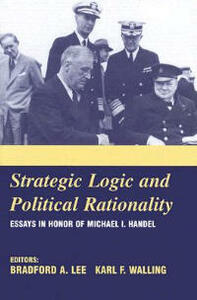 Strategic Logic and Political Rationality: Essays in Honor of Michael I. Handel - cover