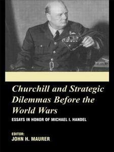 Churchill and the Strategic Dilemmas before the World Wars: Essays in Honor of Michael I. Handel - cover