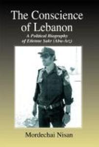 The Conscience of Lebanon: A Political Biography of Etienne Sakr (Abu-Arz) - Mordechai Nisan - cover