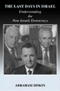 The Last Days in Israel: Understanding the New Israeli Democracy - Abraham Diskin - cover