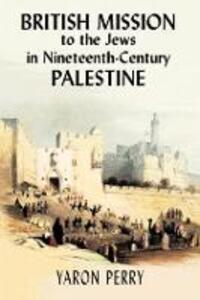 British Mission to the Jews in Nineteenth-century Palestine - Yaron Perry,Elizabeth Yodim - cover