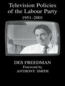 Television Policies of the Labour Party 1951-2001 - Des Freedman - cover