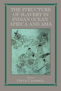 Structure of Slavery in Indian Ocean Africa and Asia - Gwyn Campbell - cover