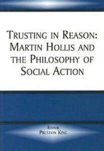 Trusting in Reason: Martin Hollis and the Philosophy of Social Action - cover
