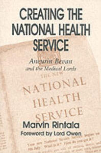Creating the National Health Service: Aneurin Bevan and the Medical Lords - Marvin Rintala - cover