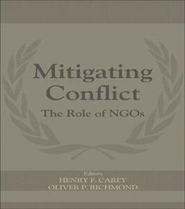 Mitigating Conflict: The Role of NGOs - Henry F. Carey,Oliver P. Richmond - cover