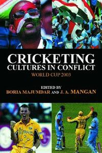 Cricketing Cultures in Conflict: Cricketing World Cup 2003 - cover