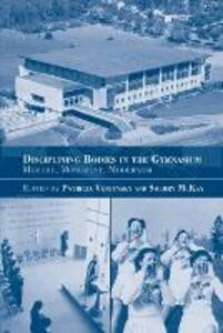 Disciplining Bodies in the Gymnasium: Memory, Monument, Modernity - Sherry McKay,Patricia A. Vertinsky - cover