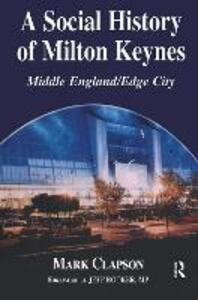 A Social History of Milton Keynes: Middle England/Edge City - Mark Clapson - cover