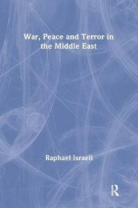 War, Peace and Terror in the Middle East - Raphael Israeli - cover