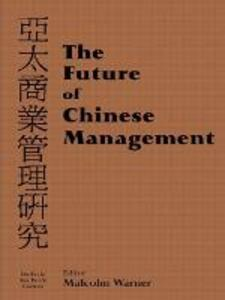 The Future of Chinese Management: Studies in Asia Pacific Business - Malcolm Warner - cover