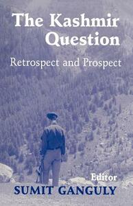 The Kashmir Question: Retrospect and Prospect - Sumit Ganguly - cover