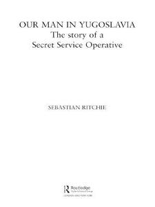 Our Man in Yugoslavia: The Story of a Secret Service Operative - Sebastian Ritchie - cover