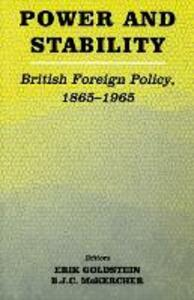 Power and Stability: British Foreign Policy, 1865-1965 - cover