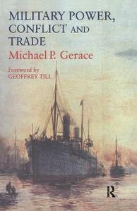 Military Power, Conflict and Trade: Military Spending, International Commerce and Great Power Rivalry - Michael P. Gerace - cover