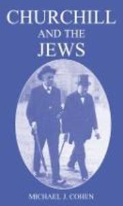 Churchill and the Jews, 1900-1948 - Michael J. Cohen - cover