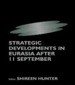 Strategic Developments in Eurasia After 11 September - Shireen Hunter - cover