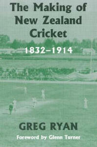 The Making of New Zealand Cricket: 1832-1914 - Greg Ryan - cover