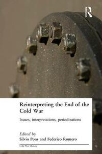Reinterpreting the End of the Cold War: Issues, Interpretations, Periodizations - cover