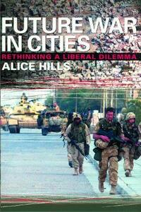 Future War In Cities: Rethinking a Liberal Dilemma - Alice Hills - cover