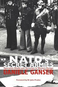 NATO's Secret Armies: Operation GLADIO and Terrorism in Western Europe - Daniele Ganser - cover