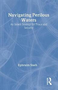 Navigating Perilous Waters: An Israeli Strategy for Peace and Security - Ephraim Sneh - cover