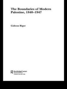 The Boundaries of Modern Palestine, 1840-1947 - Gideon Biger - cover