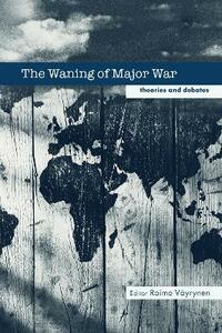 The Waning of Major War: Theories and Debates - cover