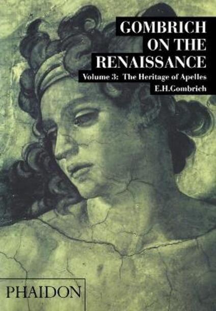 Gombrich on the Renaissance. Ediz. illustrata. Vol. 3: The Heritage of Apelles. - Ernst H. Gombrich - copertina