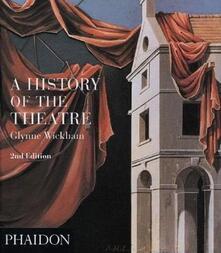 A history of the theatre - Glynne Wickham - copertina