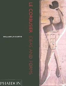 Le Corbusier. Ideas and forms - William J. Curtis - copertina